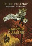 A la croisée des mondes 3 : Le Miroir d´ambre - Philip Pullman