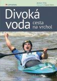 Divoká voda - cesta na vrchol  - Eduard Erben, Jaroslav Cícha
