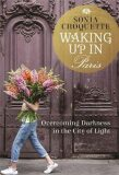 Waking Up in Paris: Overcoming Darkness in the City of Light - Sonia Choquette