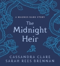 The Midnight Heir: A Magnus Bane Story (Bane Chronicles) - Sarah Rees Brennan, ...