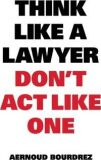 Think Like a Lawyer Don't Act Like One - Bourdrez