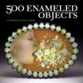 500 Enameled Objects - Sterling Publishing
