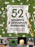 52 projektů z přírodních materiálů - Kurcova Barbora