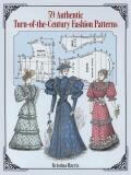 59 Authentic Turn-of-the-century Fashion Patterns - Valentina Harris