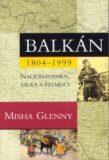 Balkán 1804-1999 - Misha Glenny