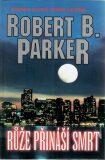 Růže přináší smrt - Robert B. Parker