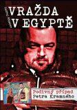 Vražda v Egyptě - Podivný případ Petra Kramného - Ondřej Höppner