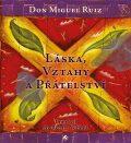 Láska, vztahy a přátelství - Don Miguel Ruiz