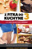 Z fitka do kuchyne 3 alebo Ako si osladiť život a nepribrať - Lucia Švaral