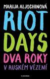 Riot Days - Dva roky v ruském vězení - Marija Aljochinová