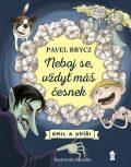 Neboj se, vždyť máš česnek - Pavel Brycz