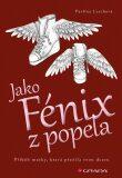 Jako Fénix z popela - Příběh matky, která přežila svou dceru - Pavlína Lerchová
