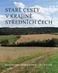 Staré cesty v krajině středních Čech - Václav Cílek, ...