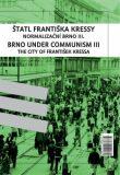 Štatl Františka Kressy. Normalizační Brno III. / Brno under Communism: The City of František Kressa III. - František Kressa, ...