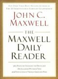 The Maxwell Daily Reader : 365 Days of Insight to Develop the Leader Within You and Influence Those Around You - John C. Maxwell