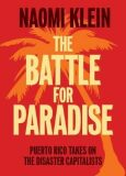 The Battle For Paradise : Puerto Rico Takes on the Disaster Capitalists - Naomi Kleinová