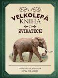 Velkolepá kniha o zvířatech - Tom Jackson