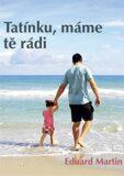 Tatínku, máme tě rádi - Eduard Martin