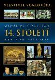 Život ve staletích – 14. století - Vlastimil Vondruška