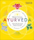 Practical Ayurveda: Find Out Who You Are and What You Need to Bring Balance to Your Life - Sivananda Yoga Vedanta Centre