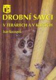 Drobní savci v teráriích a v klecích - Ivan Kocourek
