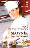 Nový encyklopedický slovník gastronomie, A–K - Jiří Černý