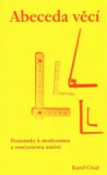 Abeceda věcí – Poznámky k modernímu a současnému umění - Karel Císař