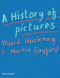A History of Pictures: From the Cave to the Computer Screen - David Hockney, Martin Gayford