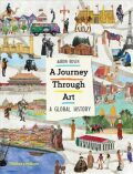 A Journey Through Art : A Global History - Aaron Rosen