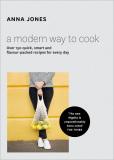 A Modern Way to Cook - Anna Jones