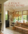 A Place to Call Home: Tradition, Style, and Memory in the New American House - Gil Schafer III, Eric Piasecki