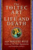 A Toltec Art of Life and Death - Don Miguel Ruiz, Emrys Barbara