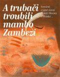A trubači troubili mambo Zambezi - Zdeněk Gába, ...
