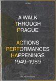 A Walk Through Prague. Actions, Performances, Happenings 1949-1989 - Pavlína Morganová