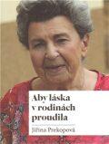 Aby láska v rodinách proudila - Jiřina Prekopová