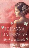 Abych tě milovala - Johanna Lindseyová