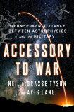 Accessory to War: The Unspoken Alliance Between Astrophysics and the Military - Neil deGrasse Tyson, Avis Lang