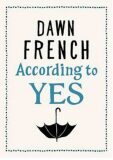 According to Yes - Dawn Frenchová