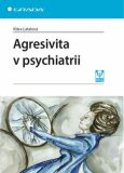 Agresivita v psychiatrii - Klára Látalová