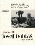 Akademik Josef Dobiáš (1888-1972) - Ivana Koucká, Hana Kábová