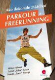 Ako dokonale zvládnuť parkour a freerunning - Milan Hybner,  Tomáš Taran, ...