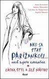 Ako sa stať Parížankou... nech žijete kdekoľvek - Anne Berestová, ...