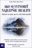 Ako si vytvoriť najlepšiu realitu - Wayne W. Dyer,  Esther Hicks