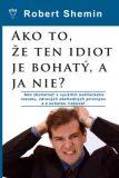 Ako to, že ten idiot je bohatý, a ja nie? - Robert Shemin