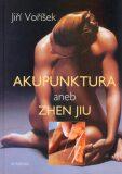 Akupunktura aneb Zhen Jiu - Jiří Voříšek