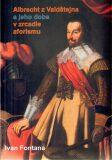 Albrecht z Valdštejna a jeho doba v zrcadle aforismu - Ivan Fontana