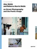Alex Webb and Rebecca Norris Webb on Street Photography and the Poetic Image - Alex Webb, Rebecca Norris Webb