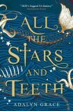 All the Stars and Teeth - Grace Adalyn
