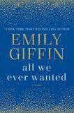 All We Ever Wanted: A Novel - Emily Giffinová