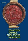 Alma mater Pragensis / Studie k počátkům Univerzity Karlovy - František Šmahel